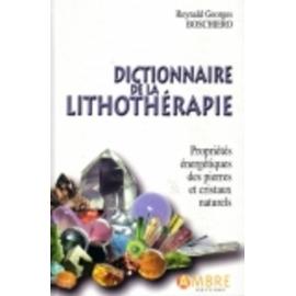 """""""Dictionnaire de la Lithothérapie"""" - Reynald G. Boschiero"""
